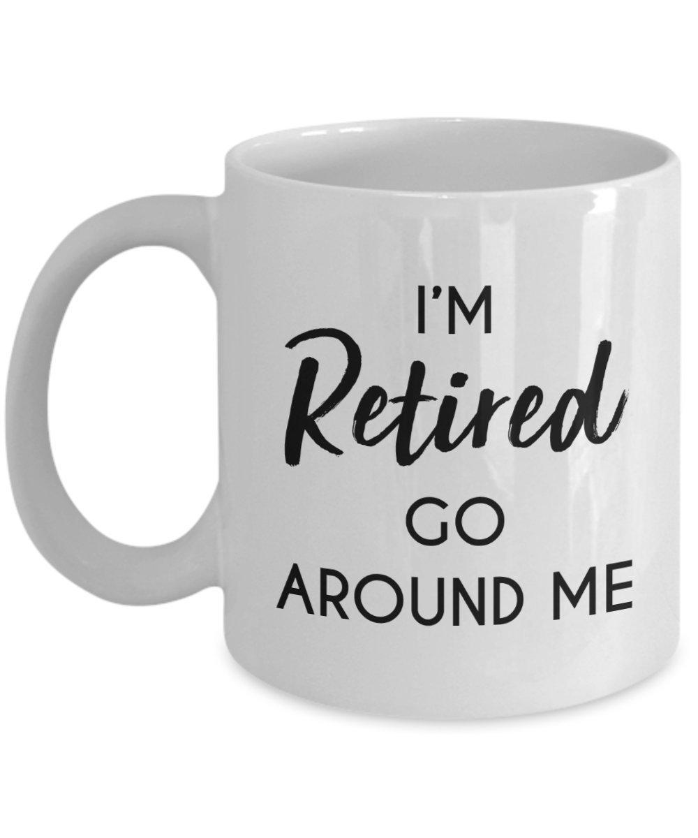 Retirement Mug - I'm Retired, go around me - Funny Tea Hot ...